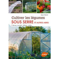 Livre : Cultiver les légumes sous serre